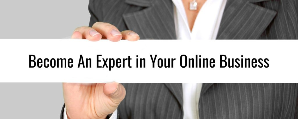 How to become an expert in your online business