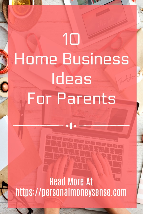 10 legit home business ideas for parents.
